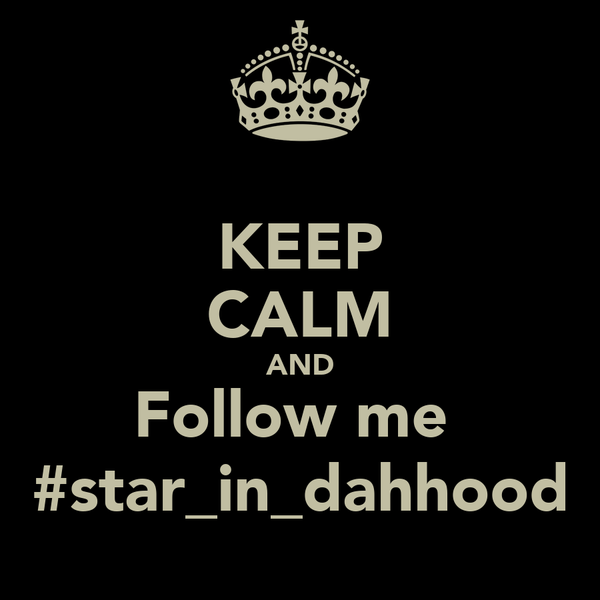 KEEP CALM AND Follow me  #star_in_dahhood