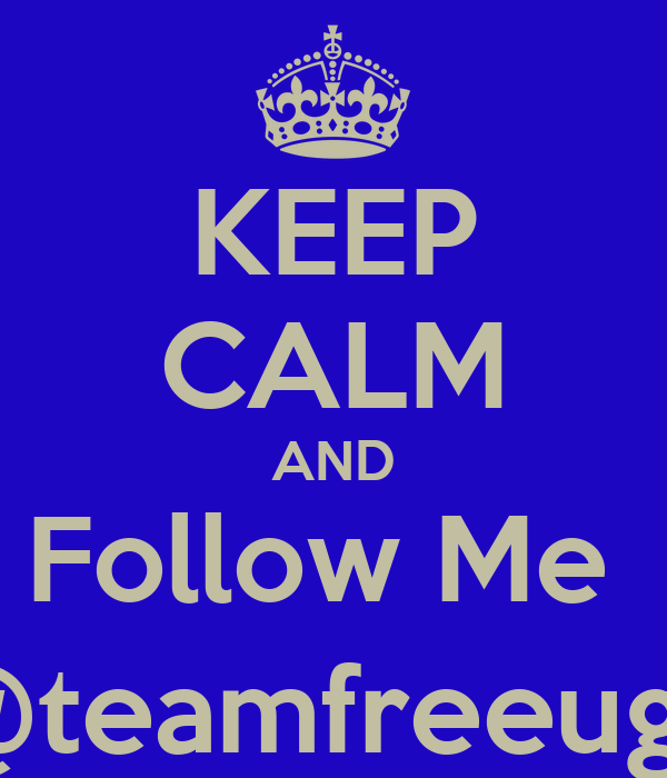 KEEP CALM AND Follow Me  @teamfreeugk