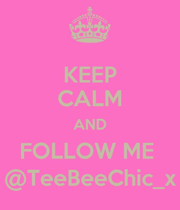 KEEP CALM AND FOLLOW ME  @TeeBeeChic_x