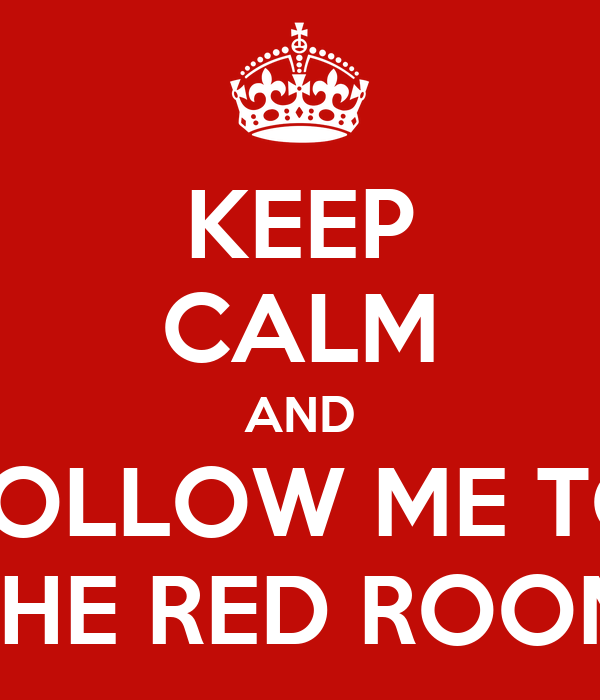 KEEP CALM AND FOLLOW ME TO THE RED ROOM
