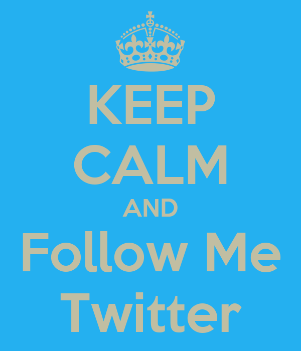 KEEP CALM AND Follow Me Twitter