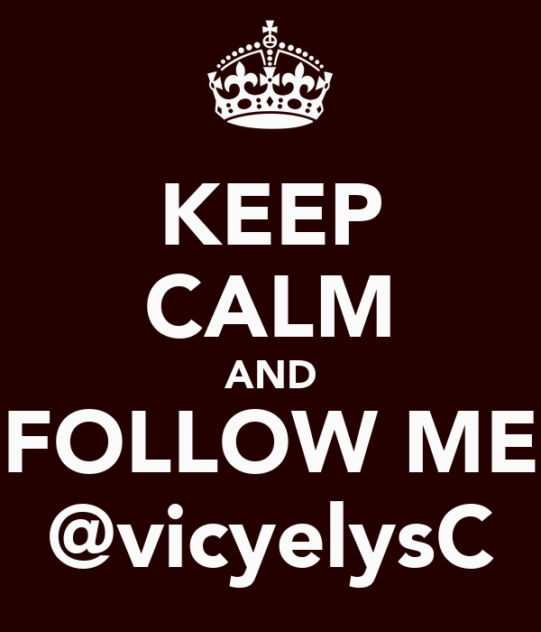 KEEP CALM AND FOLLOW ME @vicyelysC