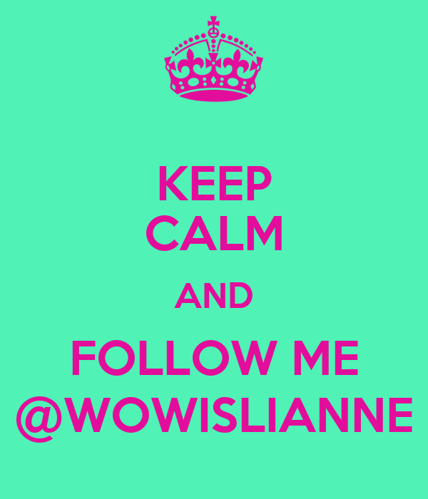 KEEP CALM AND FOLLOW ME @WOWISLIANNE