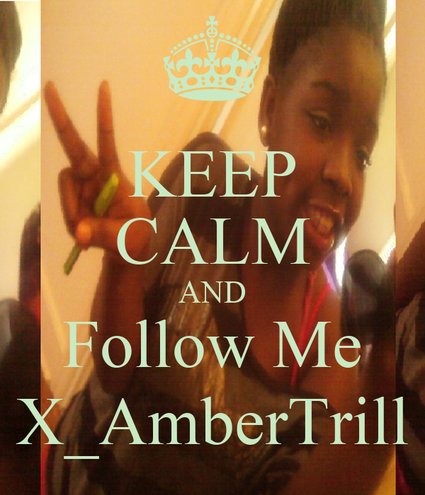 KEEP CALM AND Follow Me X_AmberTrill