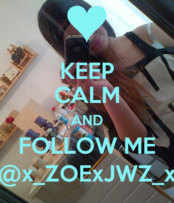 KEEP CALM AND FOLLOW ME @x_ZOExJWZ_x