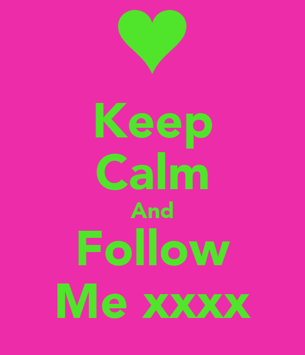 Keep Calm And Follow Me xxxx