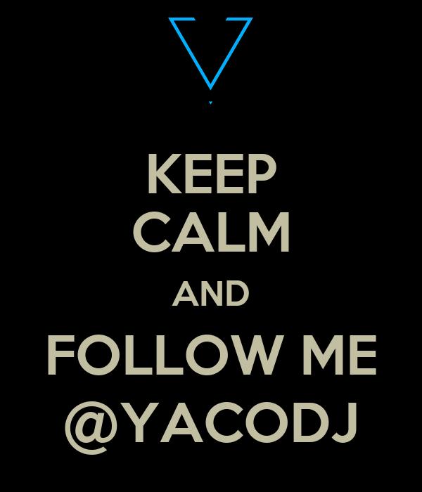 KEEP CALM AND FOLLOW ME @YACODJ