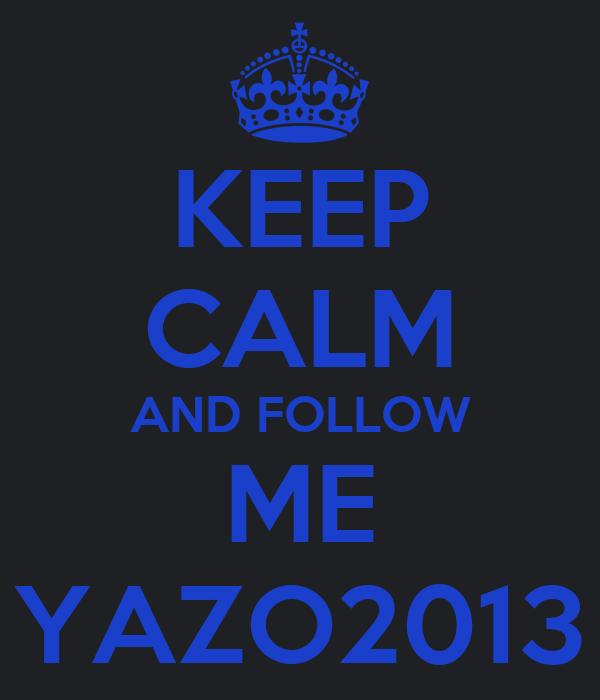 KEEP CALM AND FOLLOW ME YAZO2013