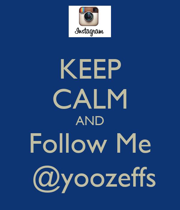 KEEP CALM AND Follow Me  @yoozeffs