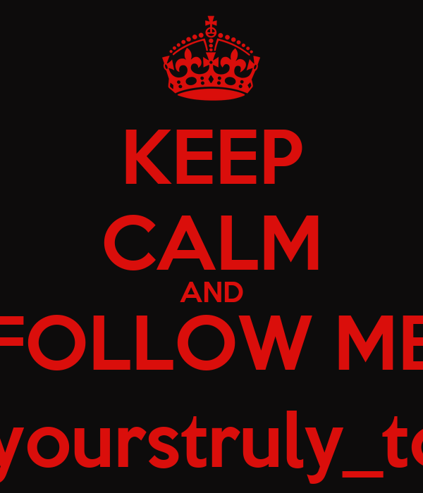 KEEP CALM AND FOLLOW ME @yourstruly_toni