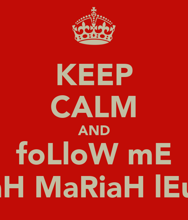 KEEP CALM AND foLloW mE ZaraH MaRiaH lEukeS