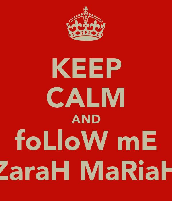 KEEP CALM AND foLloW mE ZaraH MaRiaH