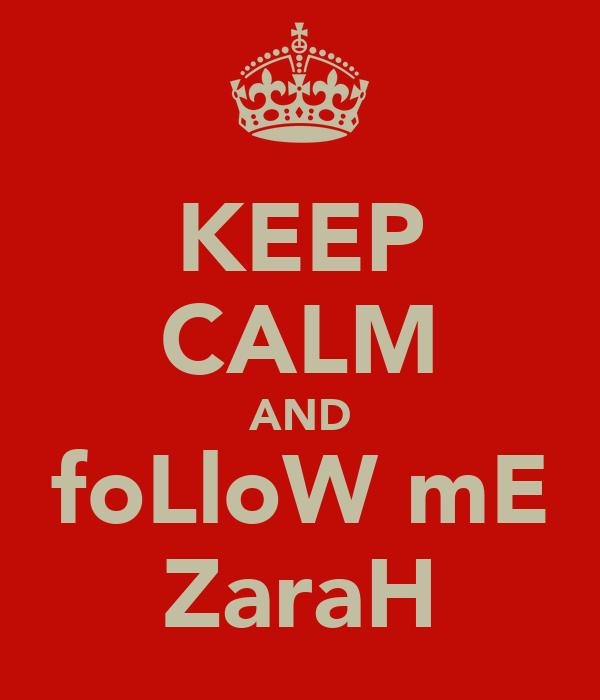 KEEP CALM AND foLloW mE ZaraH