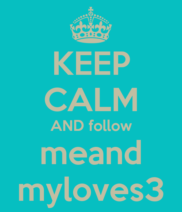 KEEP CALM AND follow meand myloves3