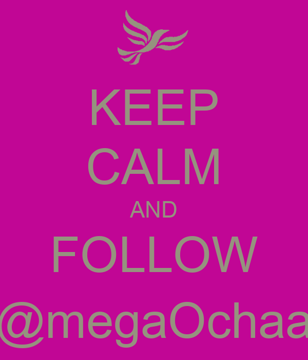 KEEP CALM AND FOLLOW @megaOchaa