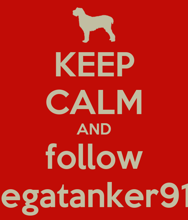 KEEP CALM AND follow megatanker910