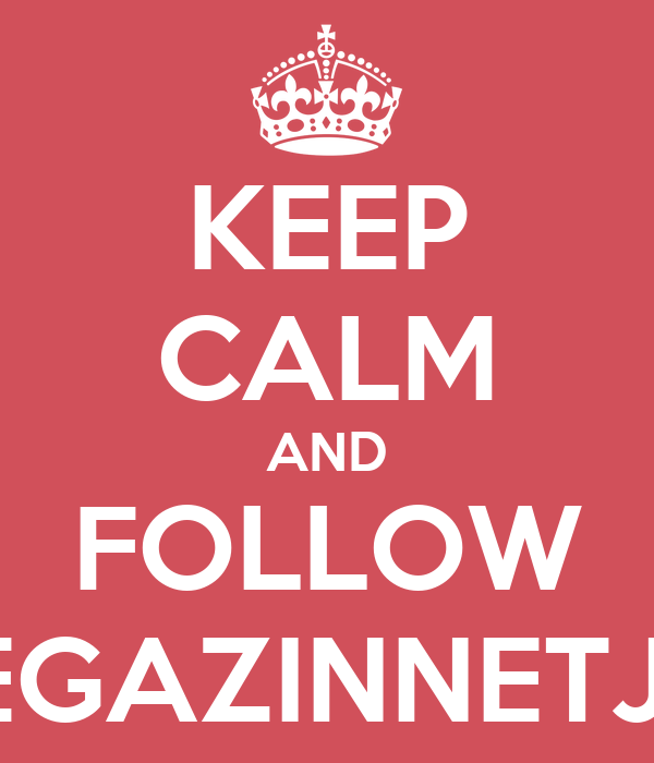 KEEP CALM AND FOLLOW MEGAZINNETJES