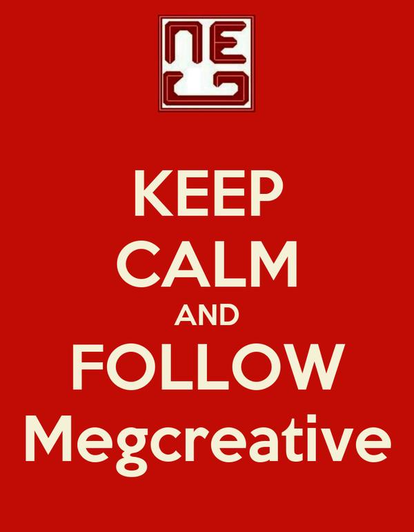 KEEP CALM AND FOLLOW Megcreative