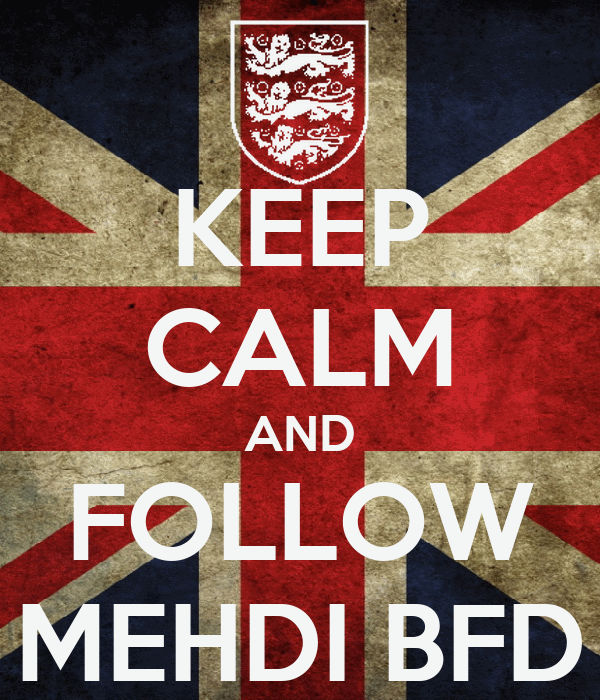 KEEP CALM AND FOLLOW MEHDI BFD