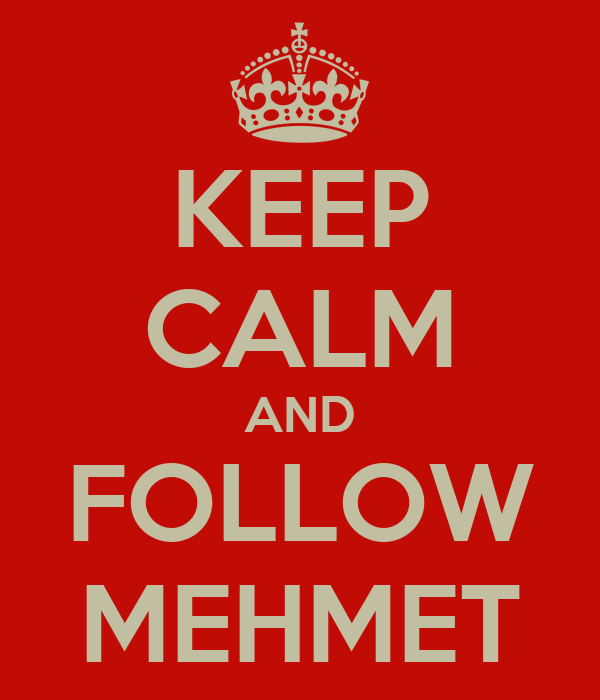 KEEP CALM AND FOLLOW MEHMET