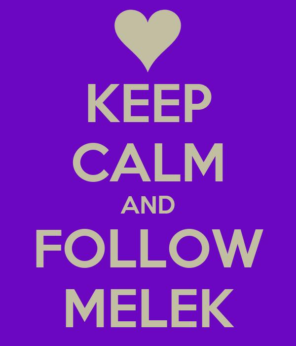KEEP CALM AND FOLLOW MELEK