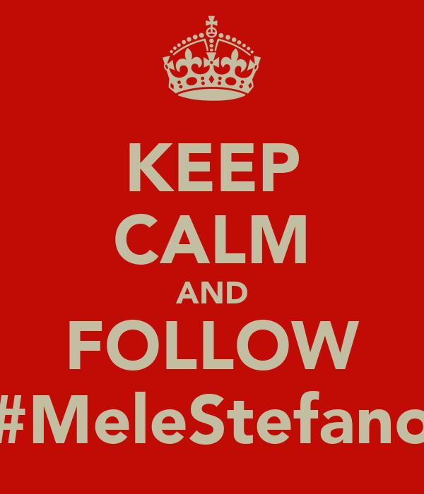KEEP CALM AND FOLLOW #MeleStefano