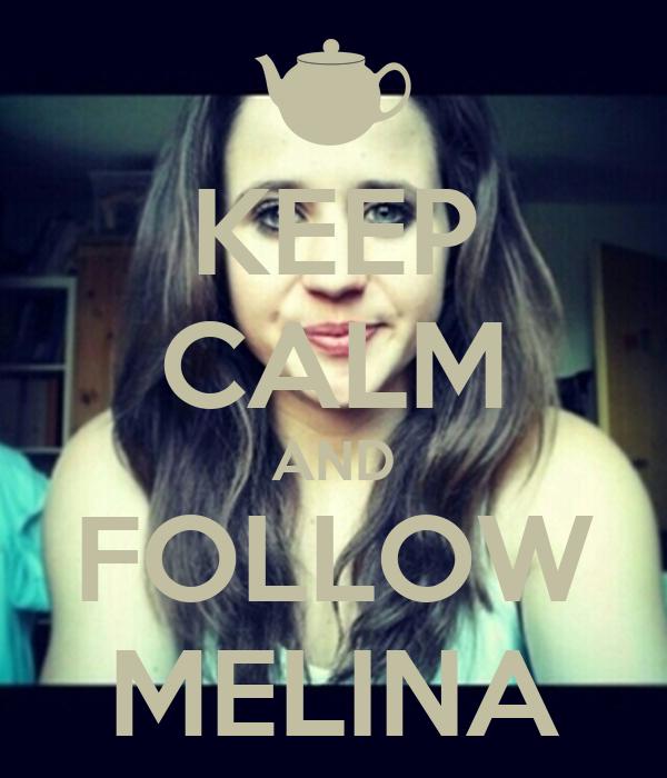 KEEP CALM AND FOLLOW MELINA