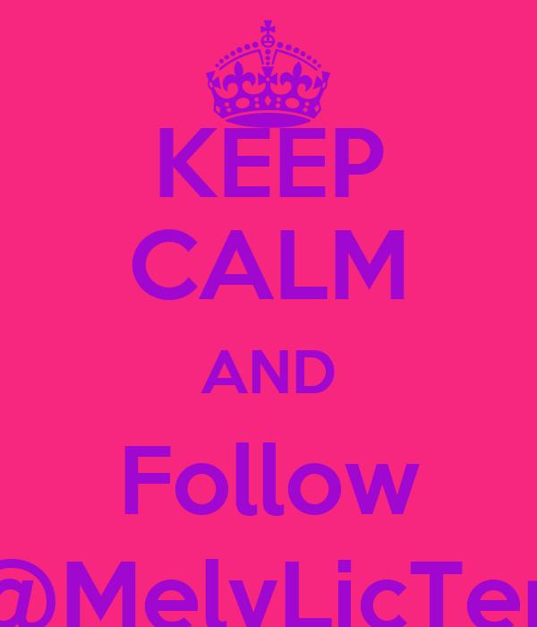 KEEP CALM AND Follow @MelyLicTen