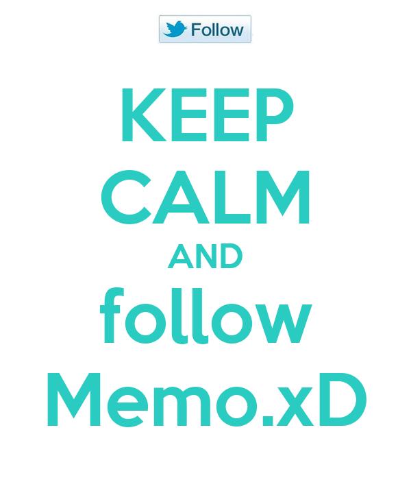 KEEP CALM AND follow Memo.xD