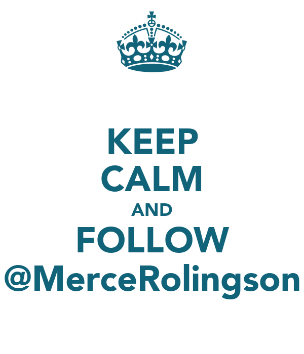 KEEP CALM AND FOLLOW @MerceRolingson