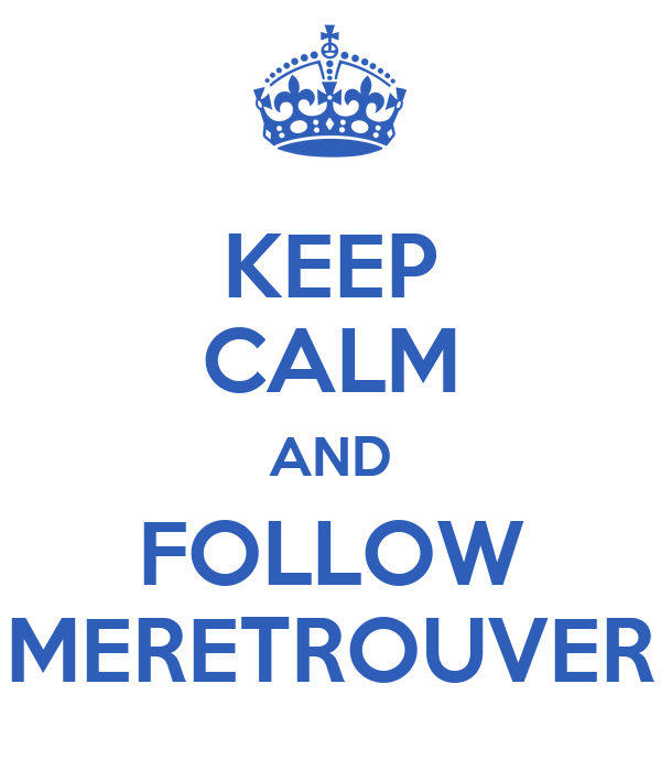 KEEP CALM AND FOLLOW MERETROUVER