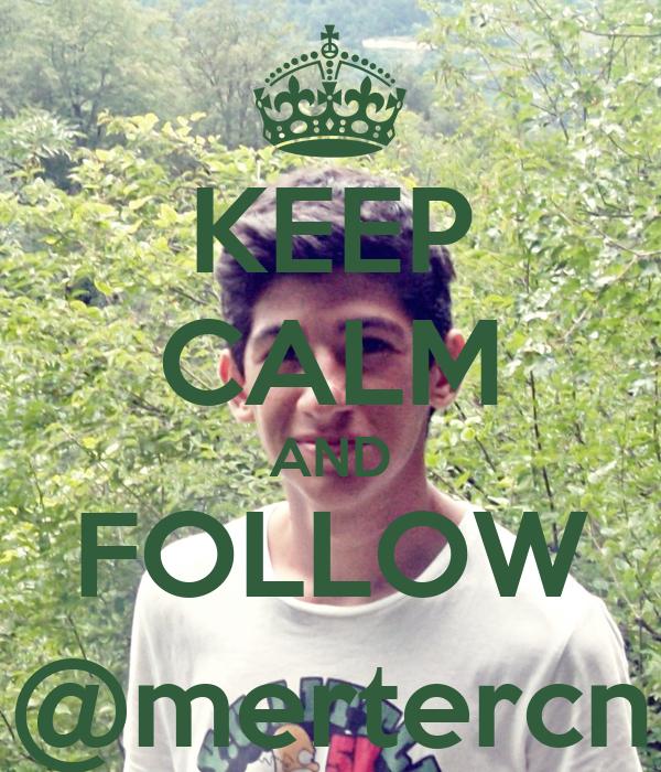 KEEP CALM AND FOLLOW @mertercn