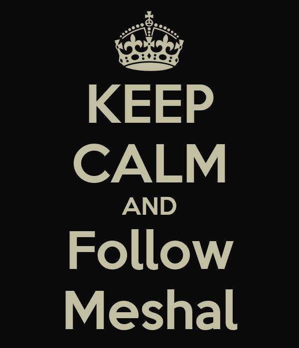 KEEP CALM AND Follow Meshal