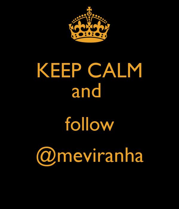 KEEP CALM and  follow @meviranha
