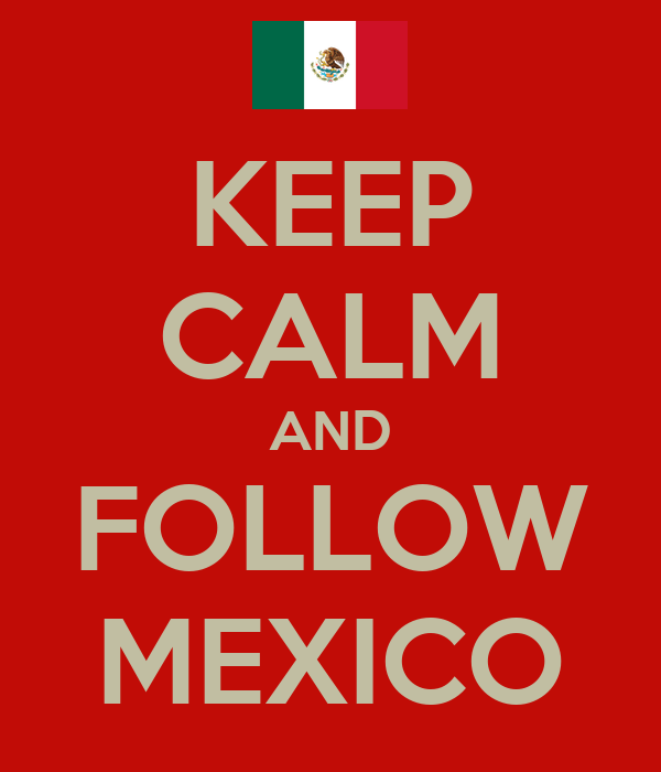 KEEP CALM AND FOLLOW MEXICO
