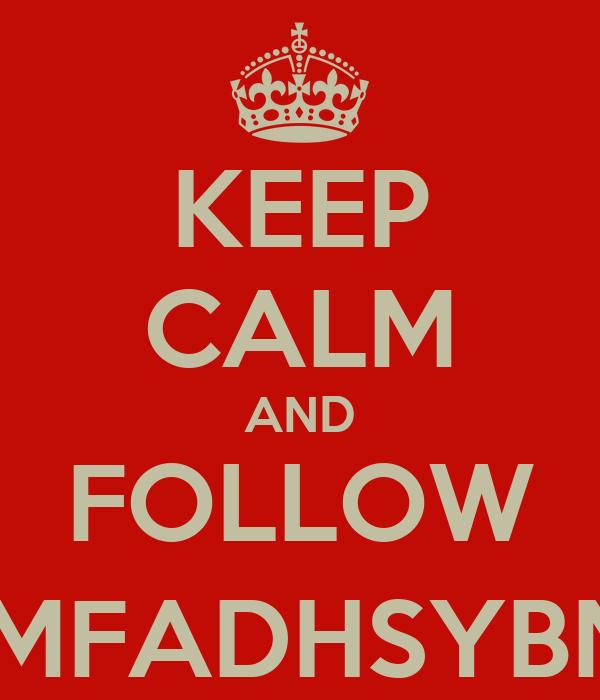 KEEP CALM AND FOLLOW @MFADHSYBNA