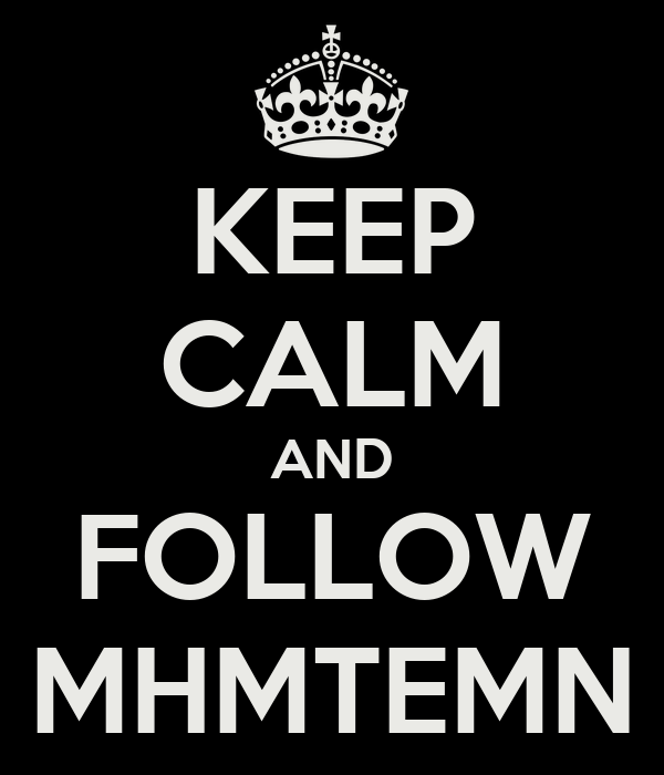 KEEP CALM AND FOLLOW MHMTEMN