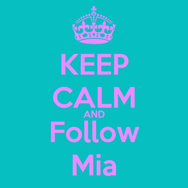 KEEP CALM AND Follow Mia