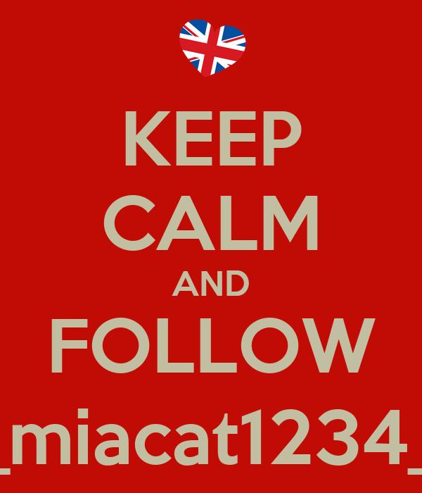 KEEP CALM AND FOLLOW _miacat1234_