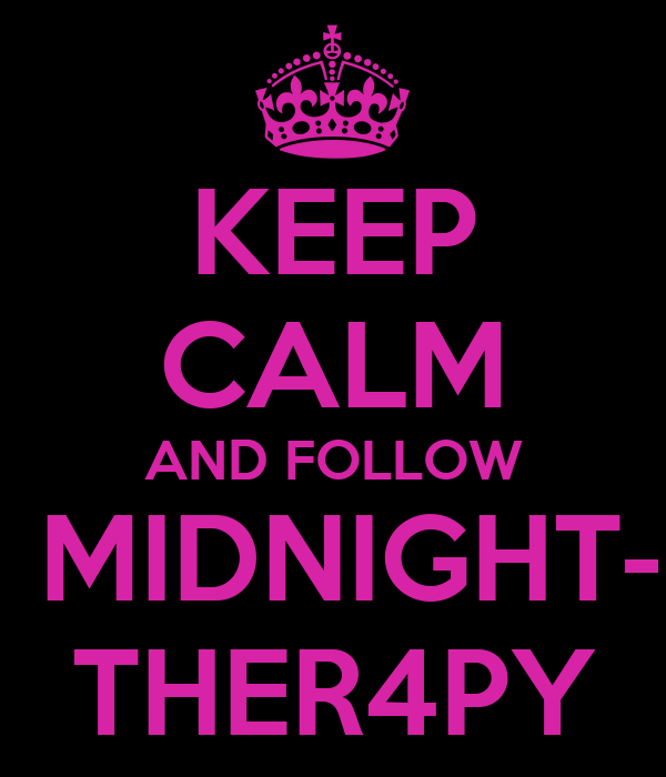 KEEP CALM AND FOLLOW  MIDNIGHT- THER4PY