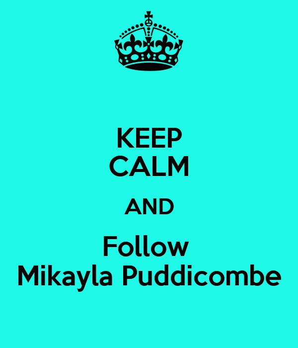 KEEP CALM AND Follow  Mikayla Puddicombe