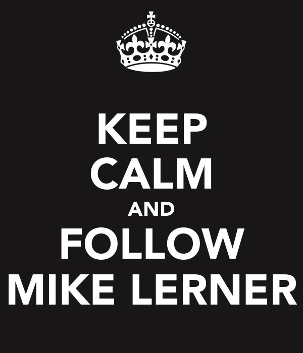 KEEP CALM AND FOLLOW MIKE LERNER