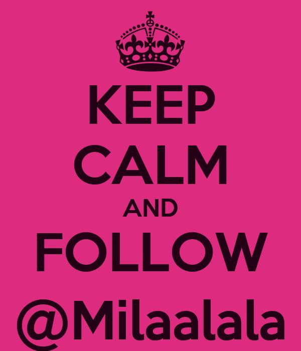 KEEP CALM AND FOLLOW @Milaalala