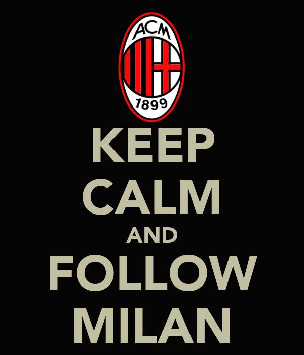 KEEP CALM AND FOLLOW MILAN