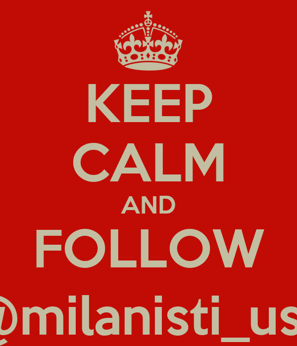 KEEP CALM AND FOLLOW @milanisti_usk