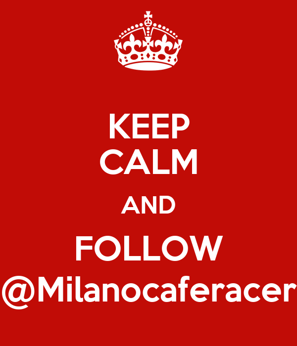 KEEP CALM AND FOLLOW @Milanocaferacer