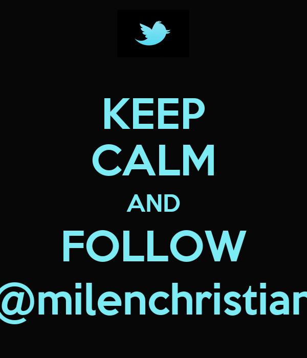 KEEP CALM AND FOLLOW @milenchristian