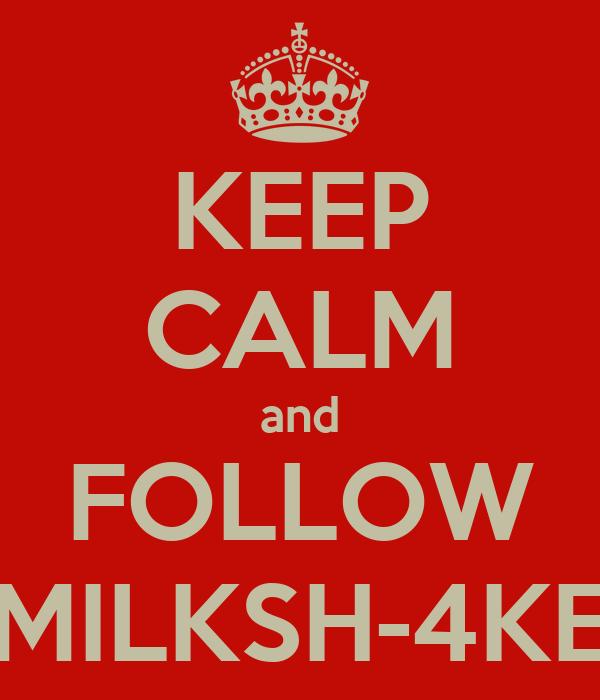 KEEP CALM and FOLLOW MILKSH-4KE