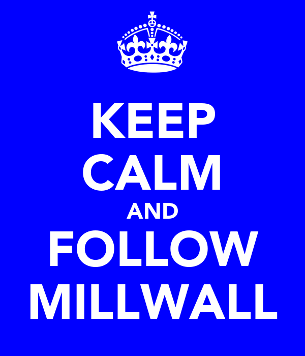 KEEP CALM AND FOLLOW MILLWALL