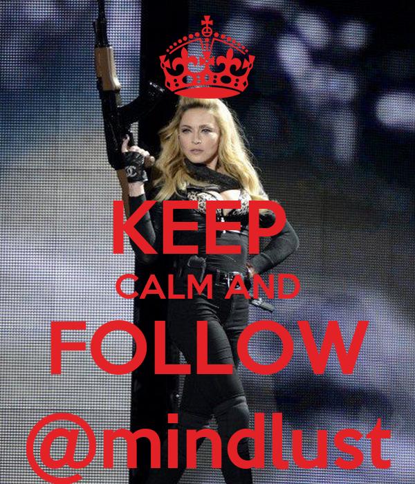 KEEP  CALM AND FOLLOW @mindlust
